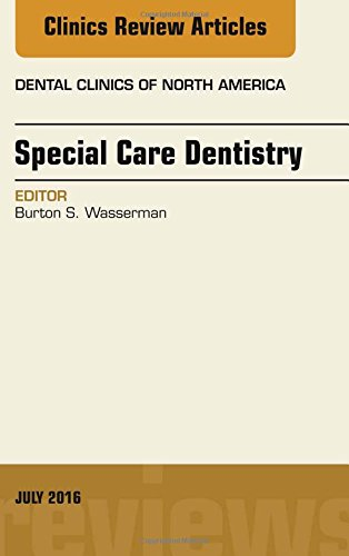 Special Care Dentistry, An issue of Dental Clinics of North America (The Clinics: Dentistry)