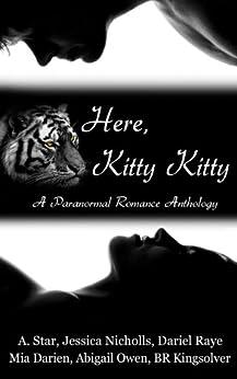 Here, Kitty Kitty (Shadowcat Nation) by [Star, A., Nicholls, Jessica, Raye, Dariel, Darien, Mia, Owen, Abigail, Kingsolver, BR]
