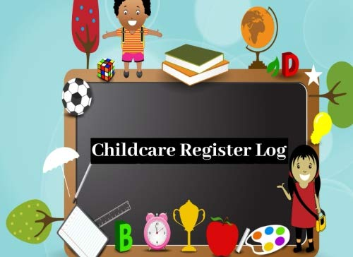 Childcare Register Log: Ideal Sign In And Out Register Log Book For Childminders, Daycares, Nannies, Pre-school, Nurseries, Babysitters And Much More ... Paperback (Childcare Business) (Volume 27) ()