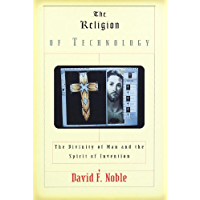 The Religion of Technology: The Divinity of Man and the Spirit of Invention (English Edition)