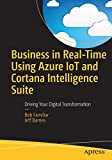 Business in Real-Time Using Azure IoT and Cortana Intelligence Suite: Driving Your Digital Transformation