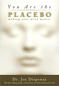 You Are the Placebo: Making Your Mind Matter by [Dispenza, Dr. Joe]