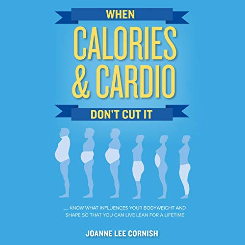 Pdf Fitness When Calories & Cardio Don't Cut It: Know What Influences Your Body Weight and Shape so That You Can Live Lean for a Lifetime