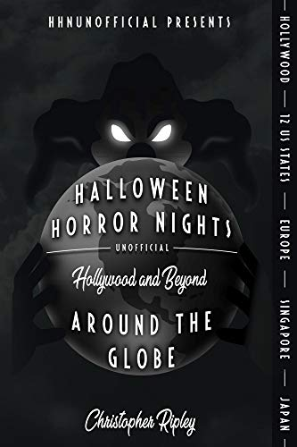 Halloween Horror Nights Unofficial: Around the Globe: Hollywood and Beyond! ()