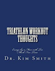 Triathlon Workout Thoughts: Essays from a Man with Too Much Free Time: 1