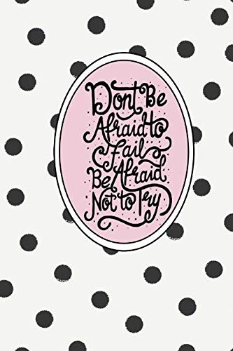 Don't Be Afraid to Fail, Be Afraid Not to Try: Dot Grid Bullet Planner for Busy Moms. Turn Your Chaos Into Calm. Black Dots on Cream