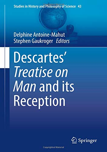 Descartes' Treatise on Man and its Reception (Studies in History and Philosophy of Science)