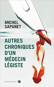 Autres chroniques d'un médecin légiste par Sapanet
