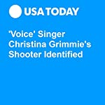 'Voice' Singer Christina Grimmie's Shooter Identified | Chris Bonanno,Doug Stanglin
