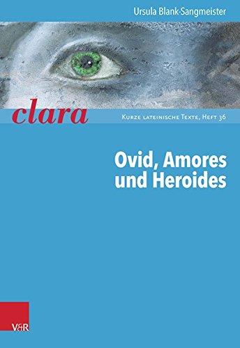 Ovid, Amores Und Heroides: Clara. Kurze Lateinische Texte Heft 036