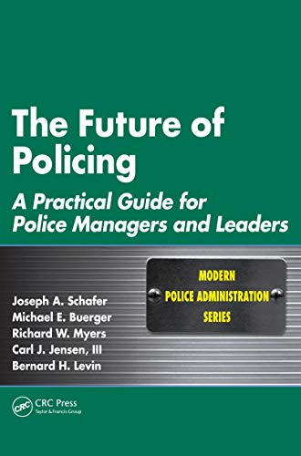 The Future of Policing: A Practical Guide for Police Managers and Leaders (Modern Police Administration)