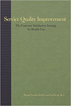 Service Quality Improvement: The Customer Satisfaction Strategy for Health Care