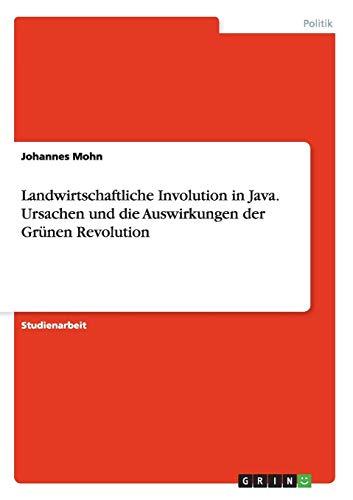 (Landwirtschaftliche Involution in Java. Ursachen und die  Auswirkungen der Grünen Revolution (German Edition))