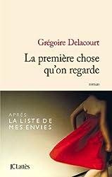 La première chose qu'on regarde (Littérature française) (French Edition)