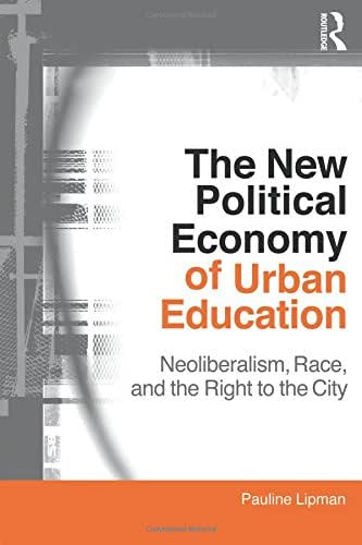 The New Political Economy of Urban Education (Critical Social Thought)