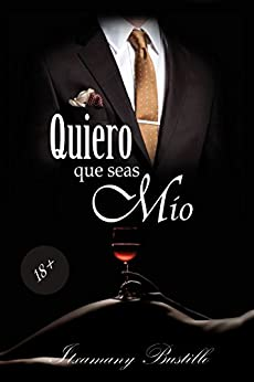 Quiero que seas mío (parte 2) (Spanish Edition) by [Bustillo, Itxa]