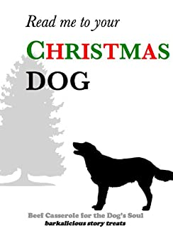 Christmas Dog (Beef Casserole for the Dog's Soul Book 1