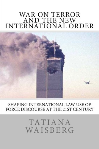 War on Terror and the New International Order: Shaping International Law Use of Force Discourse at the 21st Century