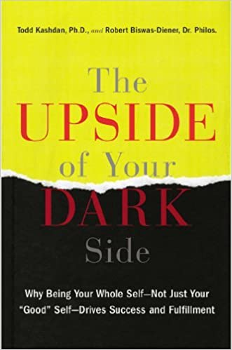 The Upside of Your Dark Side: Why Being Your Whole Self--Not Just Your Good Self--Drives Success and Fulfillment by Todd Kashdan (2014-09-25)