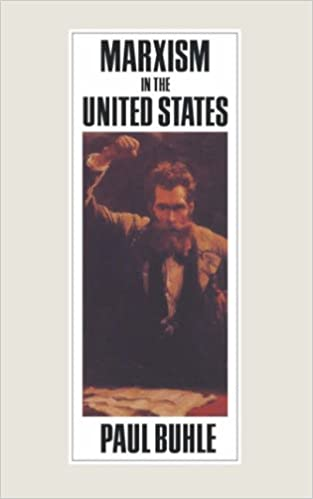 Marxism in the United States: Remapping the History of the American Left (REV) (Haymarket)