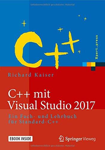 C++ mit Visual Studio 2017: Ein Fach- und Lehrbuch für Standard-C++ (Xpert.press) Taschenbuch – 5. März 2018 Richard Kaiser Springer Vieweg 3662497921 Compiler