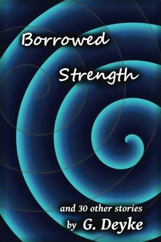 Borrowed Strength (Flash Fiction Month) (Volume 1)