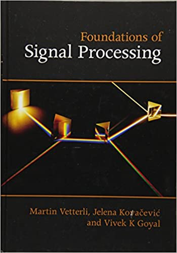Foundations of signal processing martin vetterli jelena kovacevic foundations of signal processing martin vetterli jelena kovacevic vivek k goyal 9781107038608 amazon books fandeluxe Image collections
