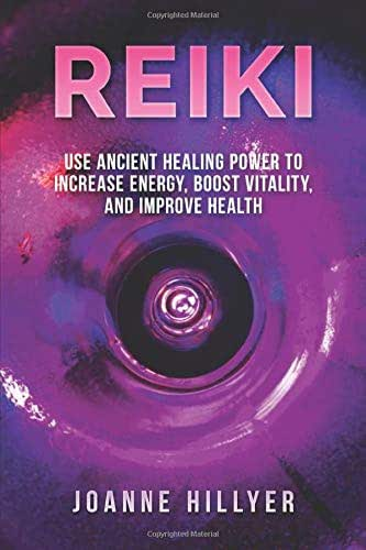 Reiki: Use Ancient Healing Power to Increase Energy, Boost Vitality, and Improve Health