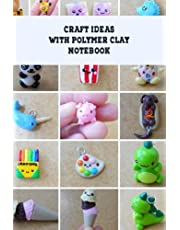 Craft Ideas with Polymer Clay Notebook: Notebook|Journal| Diary/ Lined - Size 6x9 Inches 100 Pages