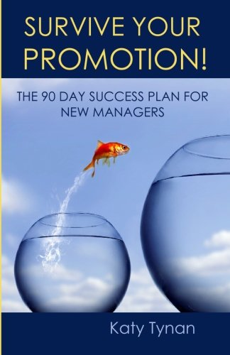 Survive Your Promotion! The 90 Day Success Plan for New Managers (30 60 90 Day Plan Team Leader)