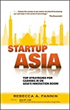 Startup Asia: Top Strategies for Cashing in onAsia's Innovation Boom