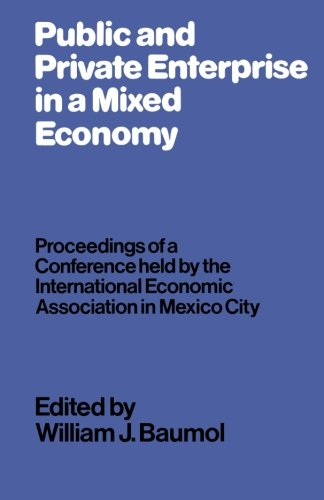 Public and Private Enterprise in a Mixed Economy: Proceedings of a Conference held by the International Economic Associa