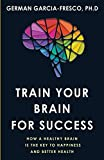 img - for Train Your Brain For Success: How A Healthy Brain Is The Key To Happiness And Success book / textbook / text book