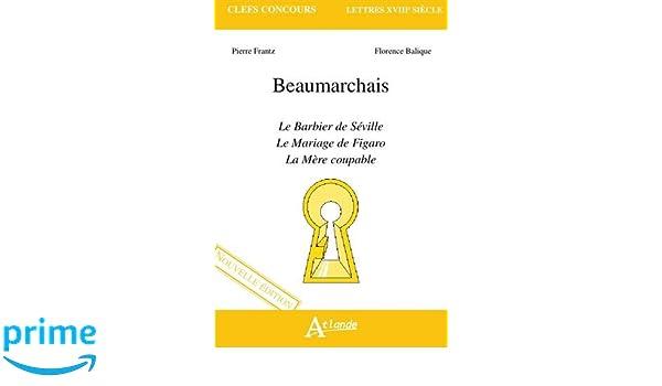 Beaumarchais : Le Barbier de Séville ; Le Mariage de Figaro ; La Mère coupable Clefs Concours: Amazon.es: Pierre Frantz, Florence Balique: Libros en idiomas ...