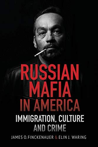 Russian Mafia in America: Immigration, Culture and Crimes