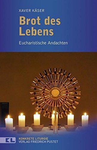 Brot des Lebens: Eucharistische Andachten (Konkrete Liturgie)