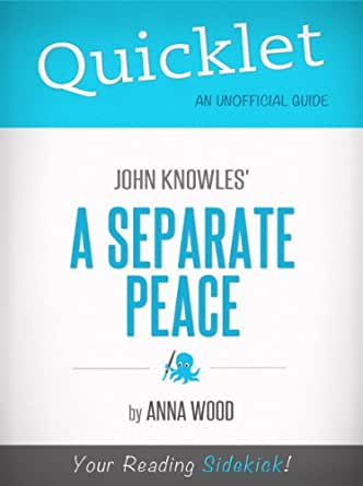 an analysis of john knowless novel a separate peace A separate peace john knowles plot overview summary & analysis chapter 1 chapters 2–3 chapter 4 chapter 5 chapters 6–7 what book title describes.