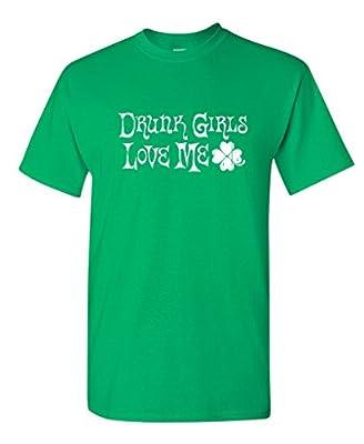 DRUNK GIRLS LOVE ME St Pats Irish Sarcastic Funny St Patrick's Day T Shirt