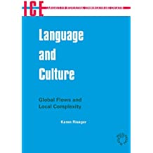 Language and Culture: Global Flows and Local Complexity (Languages for Intercultural Communication and Education)