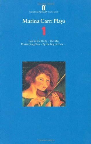 Marina Carr: Plays 1: Low in the Dark, The Mai, Portia Coughlan, By the Bog of Cats... (Contemporary Classics (Faber & Faber)) (v. 1) 1st (first) Edition by Carr, Marina [2000]