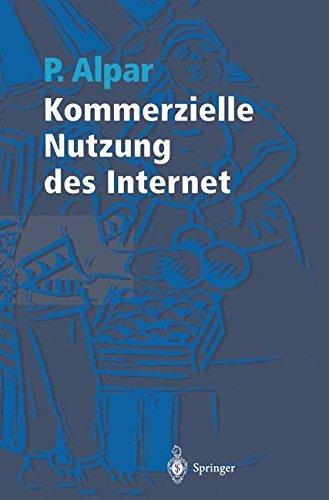 Kommerzielle Nutzung des Internet: Unterstützung von Marketing, Produktion, Logistik und Querschnittsfunktionen durch Internet und kommerzielle Online-Dienste (German Edition)