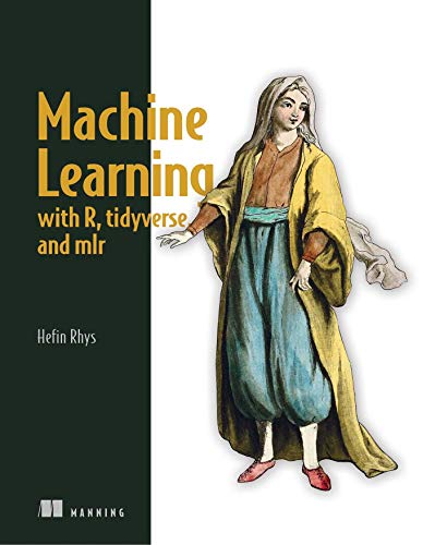 Machine Learning with R, tidyverse, and mlr Front Cover