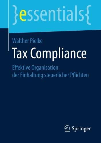 Tax Compliance  Effektive Organisation Der Einhaltung Steuerlicher Pflichten  Essentials   German Edition