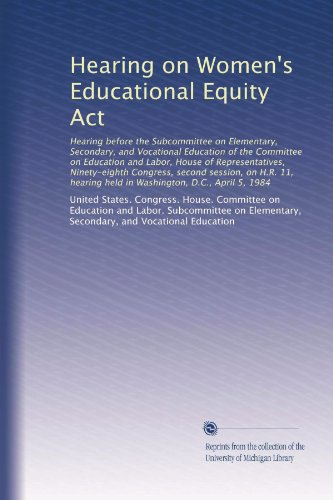 Hearing on Women's Educational Equity Act: Hearing before the Subcommittee on Elementary, Secondary, and Vocational Education of the Committee on ... held in Washington, D.C., April 5, 1984