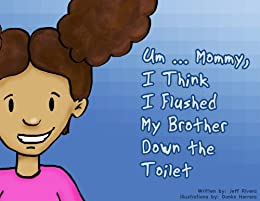Um ... Mommy, I Think I Flushed My Brother Down The Toilet by [Rivera, Jeff]