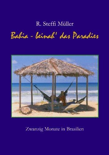 Bahia - Beinah' das Paradies: Zwanzig Monate in Brasilien