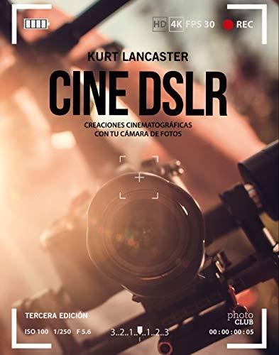 Cine DSLR. Tercera edición: Creaciones cinematográficas con tu cámara de fotos (Photoclub) por Kurt Lancaster