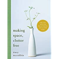Making Space, Clutter Free: The Last Book on Decluttering You'll Ever Need