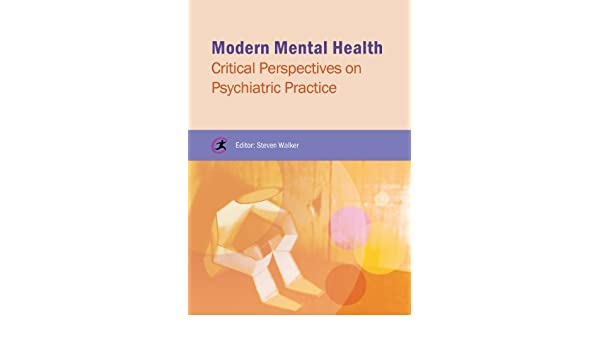Modern Mental Health: Critical Perspectives on Psychiatric ...