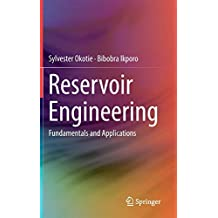 Reservoir Engineering: Fundamentals and Applications
